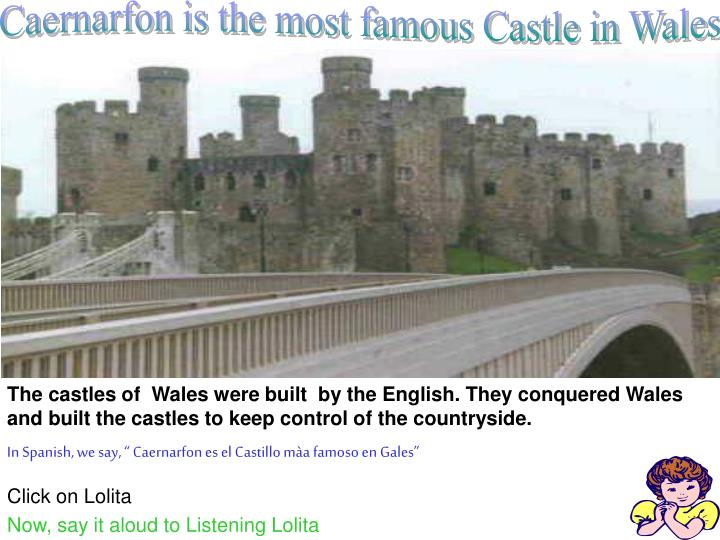 Caernarfon is the most famous Castle in Wales