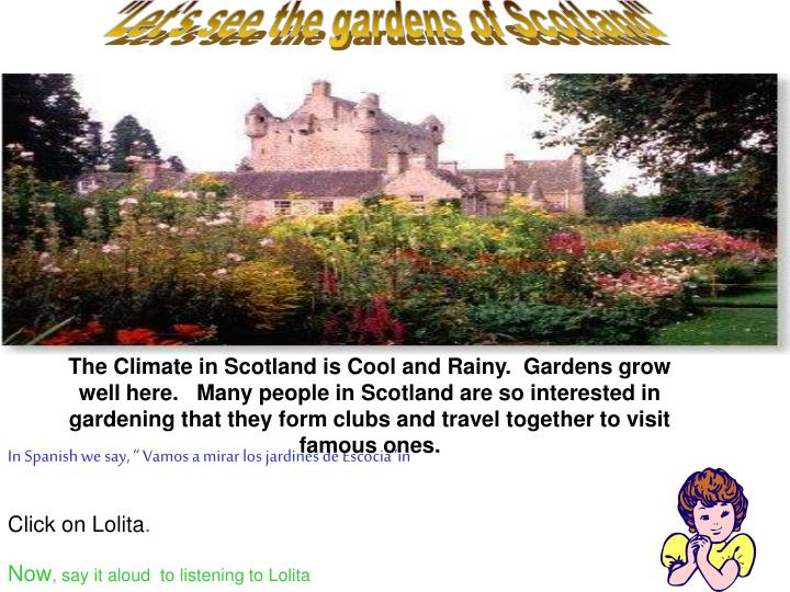"""Let's see the gardens of Scotland"""