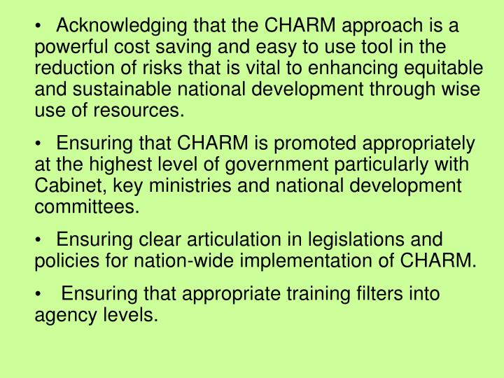Acknowledging that the CHARM approach is a powerful cost saving and easy to use tool in the reduction of risks that is vital to enhancing equitable and sustainable national development through wise use of resources.