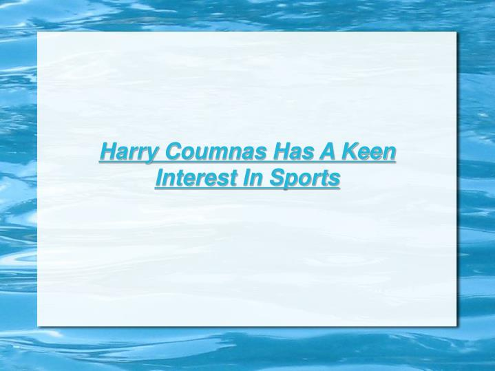 Harry Coumnas Has A Keen Interest In Sports