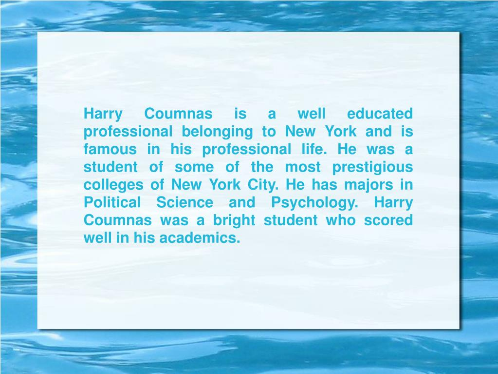 Harry Coumnas is a well educated professional belonging to New York and is famous in his professional life. He was a student of some of the most prestigious colleges of New York City. He has majors in Political Science and Psychology. Harry Coumnas was a bright student who scored well in his academics.