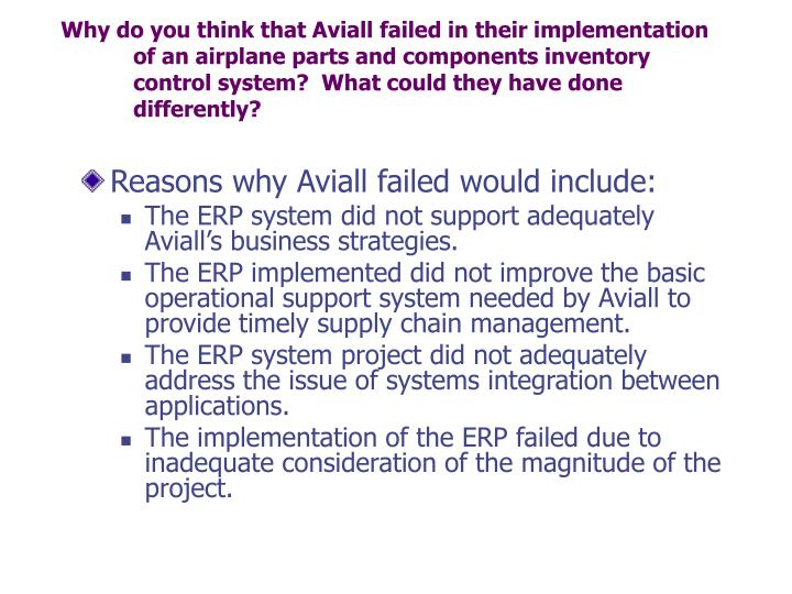 Why do you think that Aviall failed in their implementation of an airplane parts and components inventory control system?  What could they have done differently?