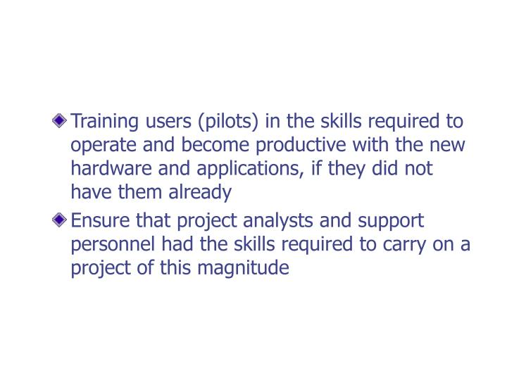 Training users (pilots) in the skills required to operate and become productive with the new hardware and applications, if they did not have them already