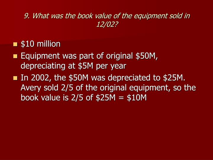 9. What was the book value of the equipment sold in 12/02?