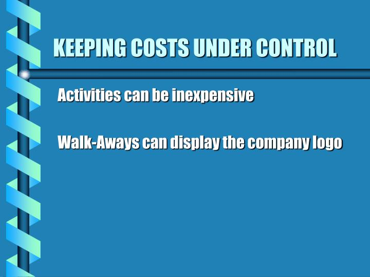 KEEPING COSTS UNDER CONTROL