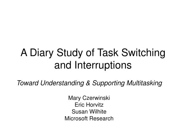 A Diary Study of Task Switching and Interruptions