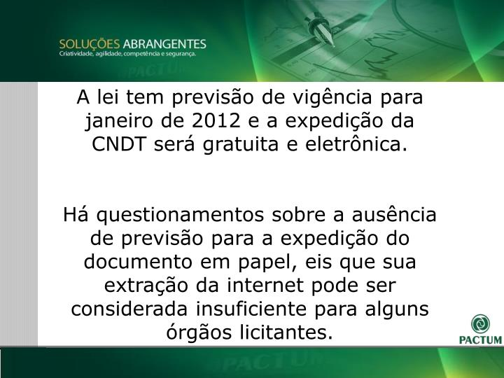 A lei tem previso de vigncia para janeiro de 2012 e a expedio da CNDT ser gratuita e eletrnica.