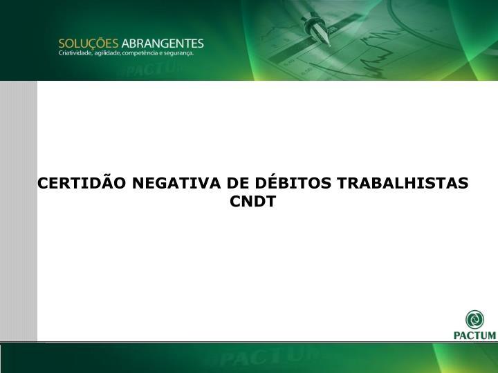 CERTIDÃO NEGATIVA DE DÉBITOS TRABALHISTAS CNDT