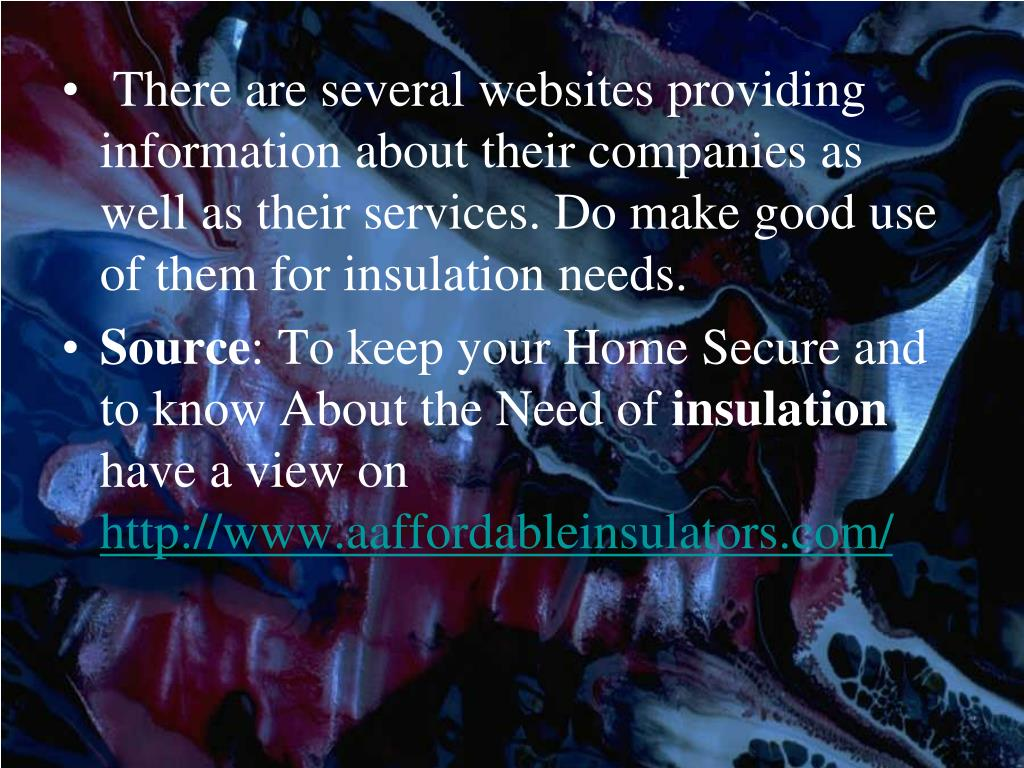 There are several websites providing information about their companies as well as their services. Do make good use of them for insulation needs.