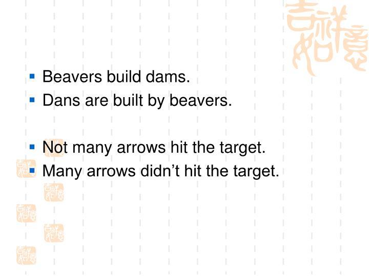 Beavers build dams.