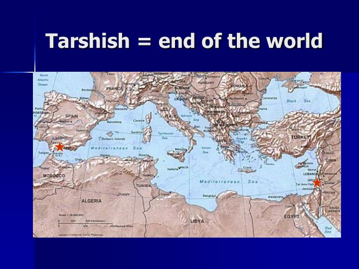 Tarshish = end of the world