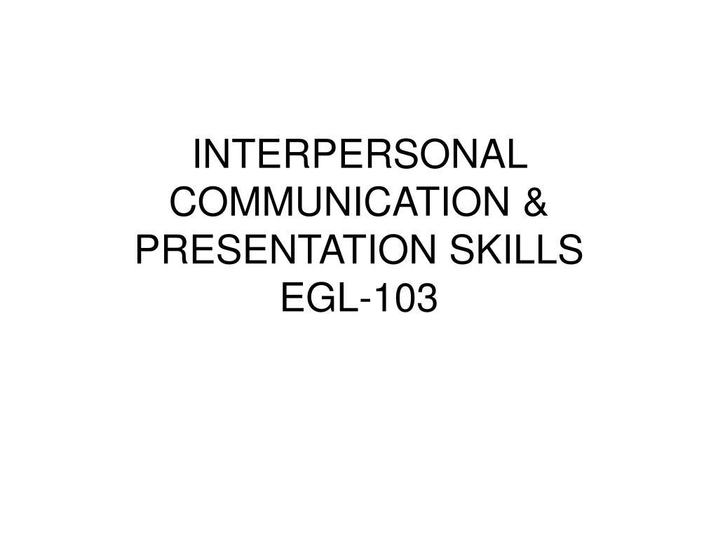 INTERPERSONAL COMMUNICATION & PRESENTATION SKILLS