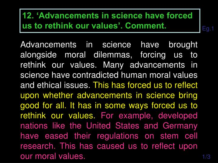 12. 'Advancements in science have forced us to rethink our values'. Comment.