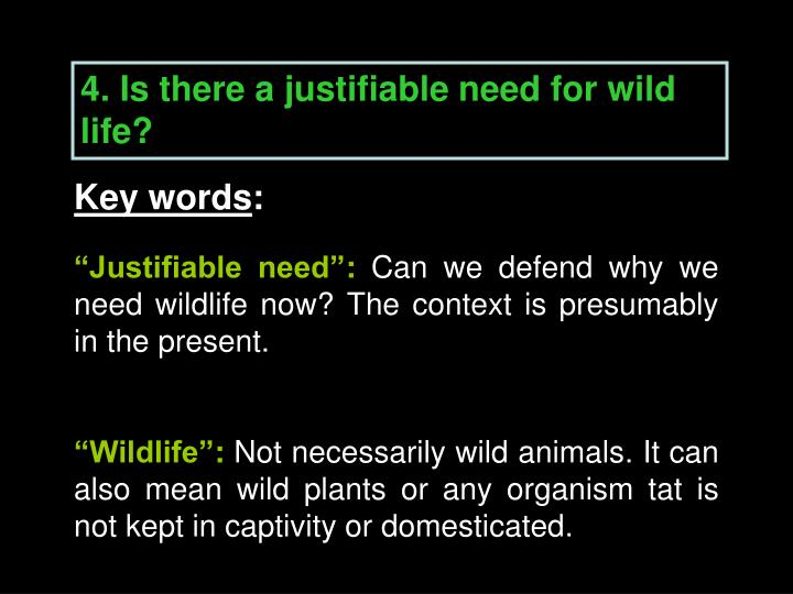 4. Is there a justifiable need for wild life?