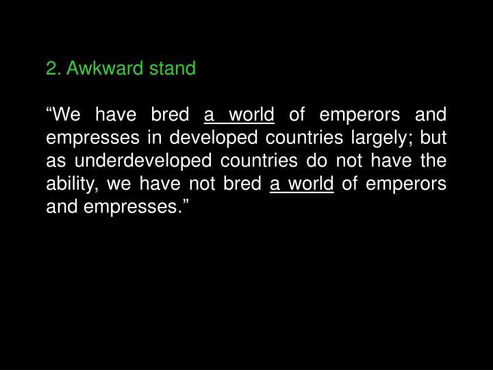 2. Awkward stand