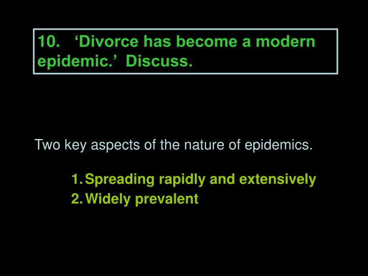 10. 'Divorce has become a modern epidemic.'  Discuss.