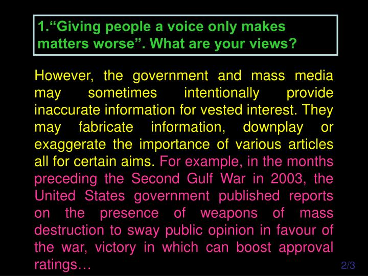 "1.""Giving people a voice only makes matters worse"". What are your views?"