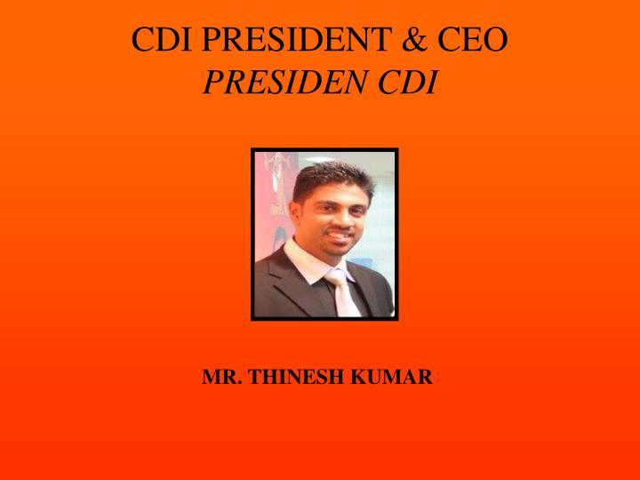CDI PRESIDENT & CEO