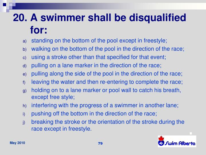 20. A swimmer shall be disqualified for: