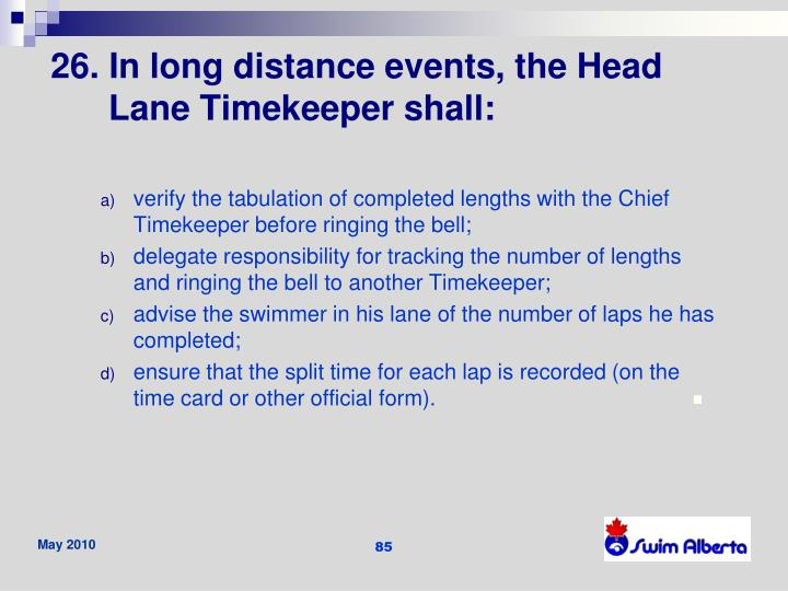 26. In long distance events, the Head Lane Timekeeper shall: