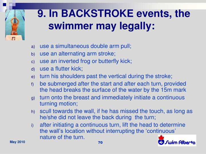 9. In BACKSTROKE events, the swimmer may legally: