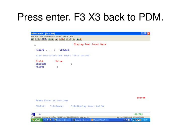 Press enter. F3 X3 back to PDM.