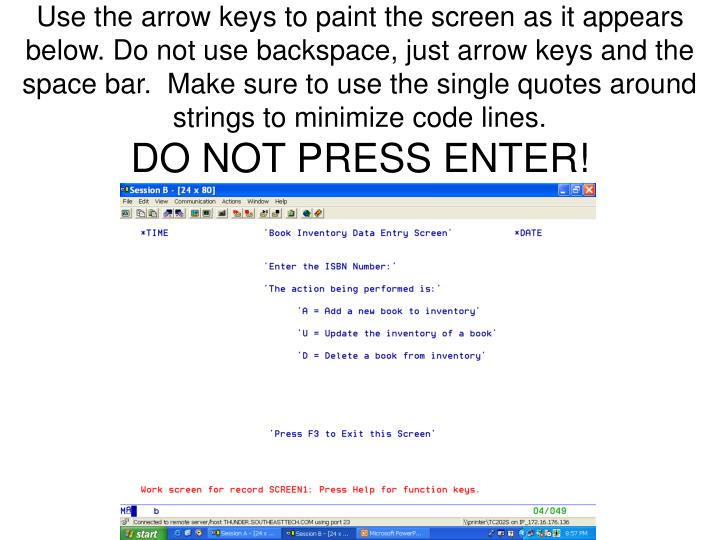 Use the arrow keys to paint the screen as it appears below. Do not use backspace, just arrow keys and the space bar.  Make sure to use the single quotes around strings to minimize code lines.
