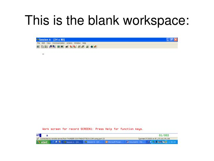 This is the blank workspace: