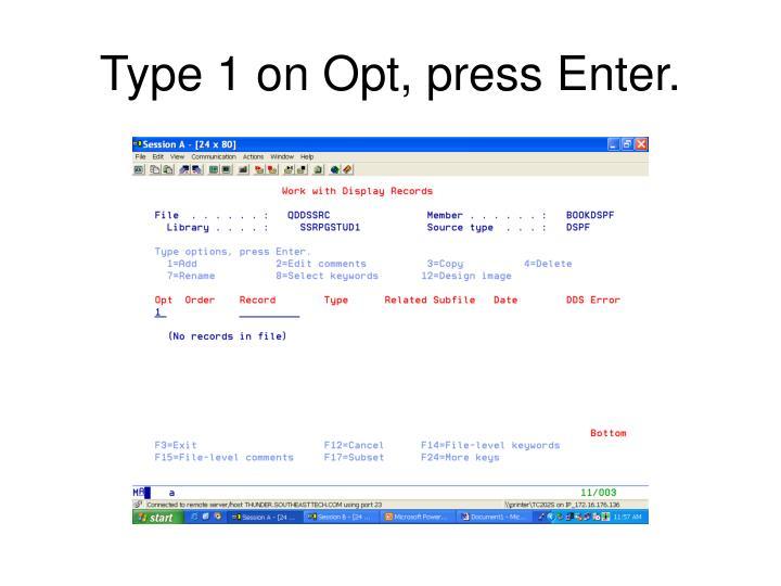 Type 1 on Opt, press Enter.