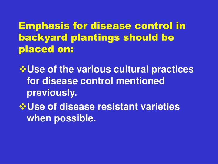 Emphasis for disease control in backyard plantings should be placed on: