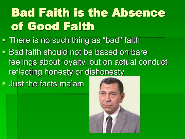 Bad faith is the absence of good faith