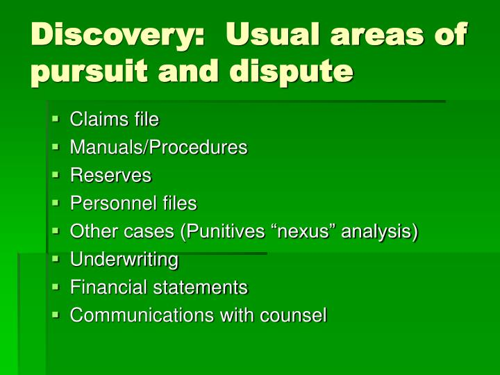 Discovery:  Usual areas of pursuit and dispute
