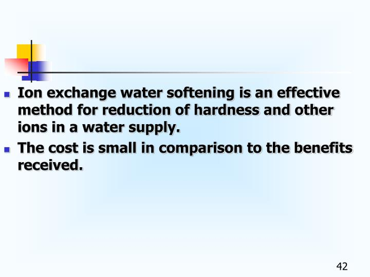Ion exchange water softening is an effective method for reduction of hardness and other ions in a water supply.