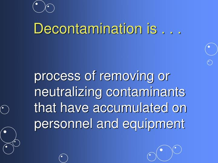 Decontamination is . . .
