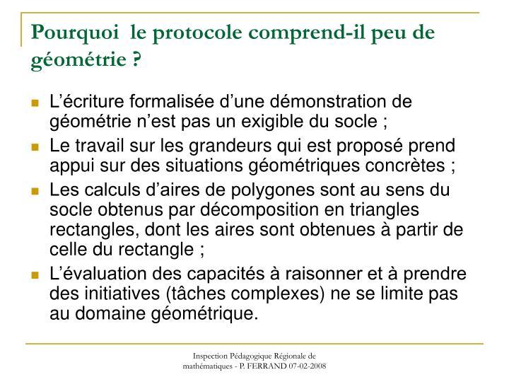 Pourquoi  le protocole comprend-il peu de géométrie ?