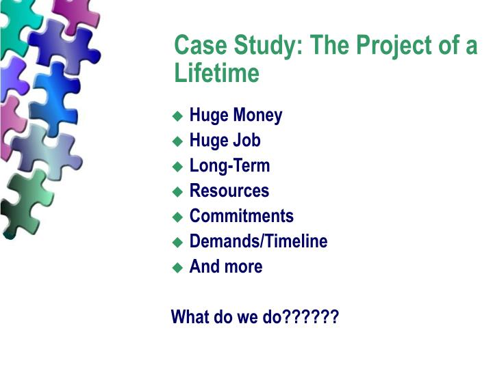 Case Study: The Project of a Lifetime