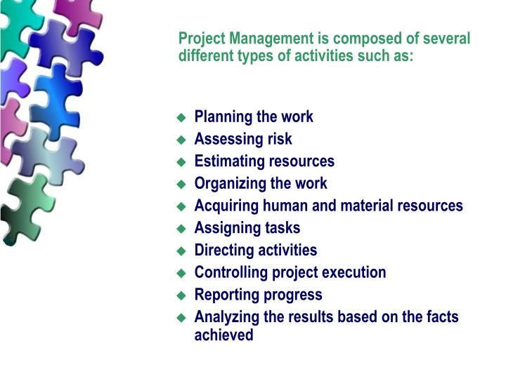Project Management is composed of several different types of activities such as: