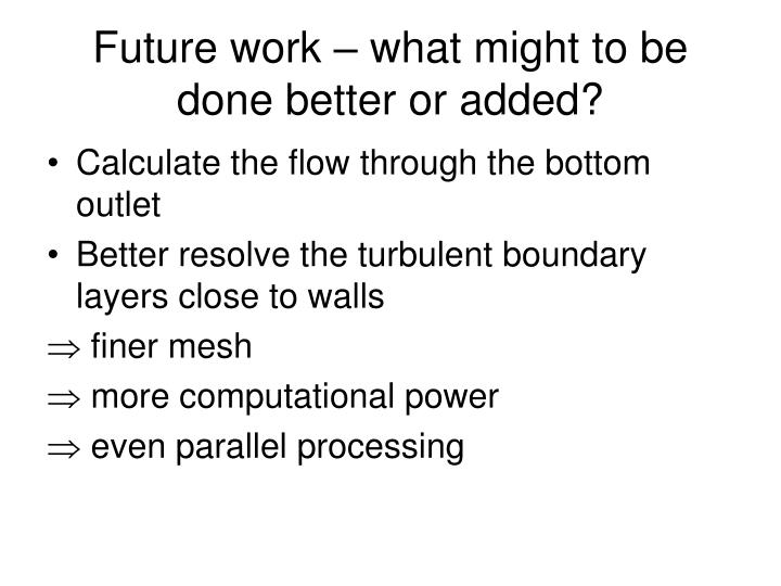 Future work – what might to be done better or added?