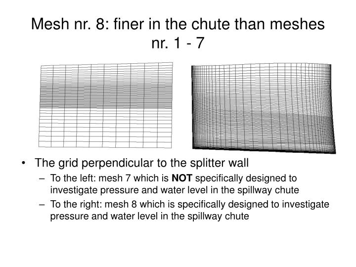 Mesh nr. 8: finer in the chute than meshes