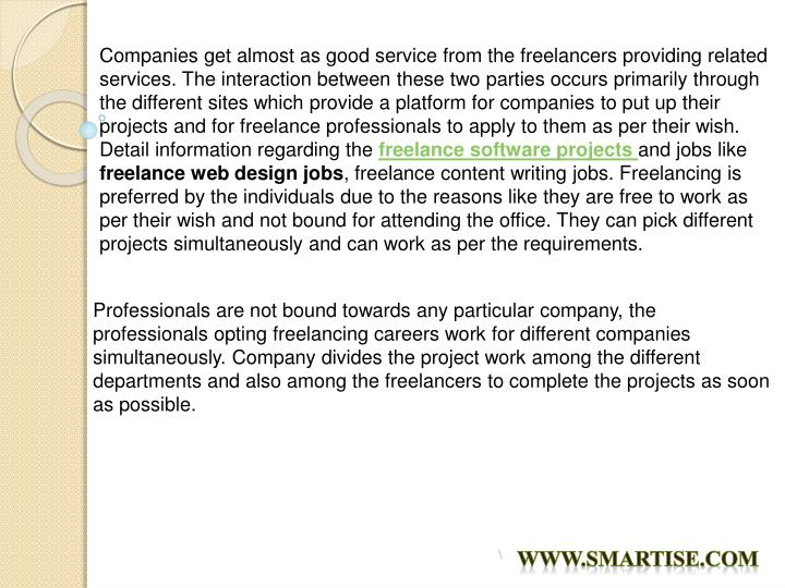 Companies get almost as good service from the freelancers providing related services. The interactio...
