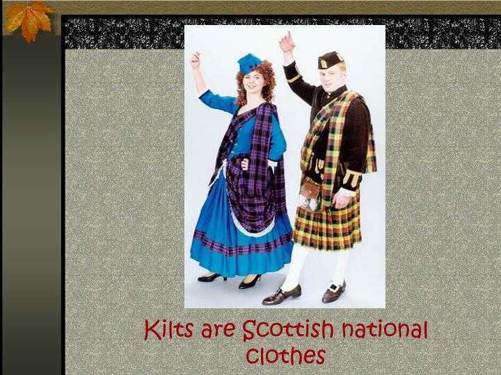 Kilts are Scottish national clothes