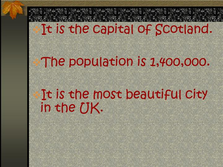 It is the capital of Scotland.