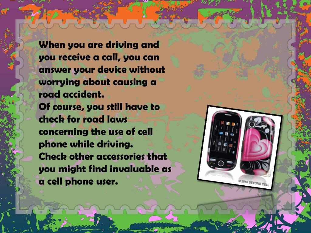 When you are driving and you receive a call, you can answer your device without worrying about causing a road accident.