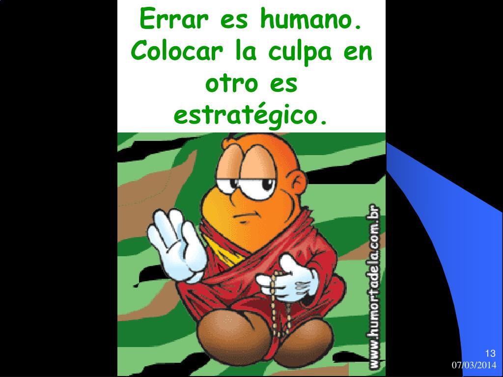 Errar es humano. Colocar la culpa en otro es estratégico.