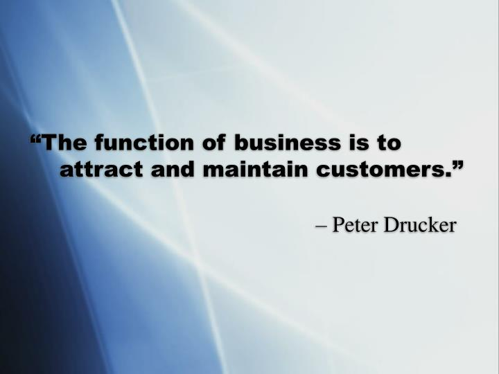 """The function of business is to"