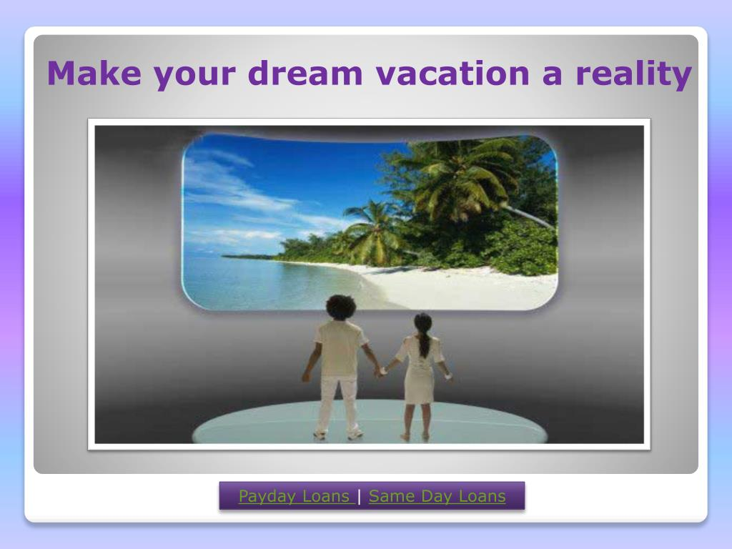 Make your dream vacation a reality