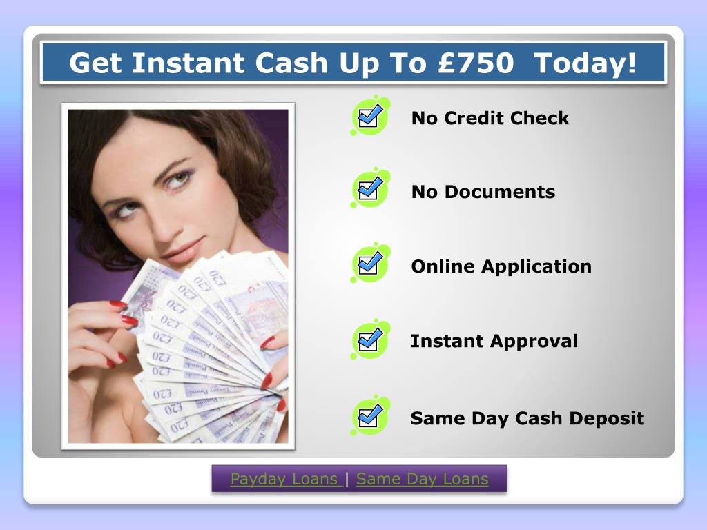 Get Instant Cash Up To £750  Today!