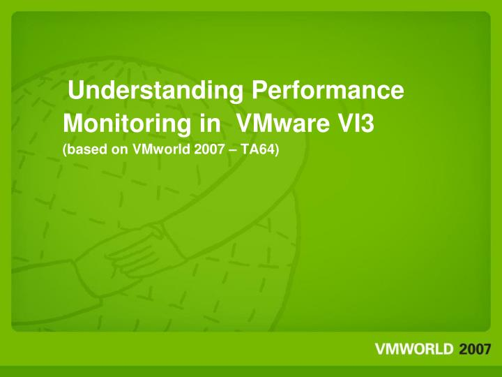 Understanding performance monitoring in vmware vi3 based on vmworld 2007 ta64