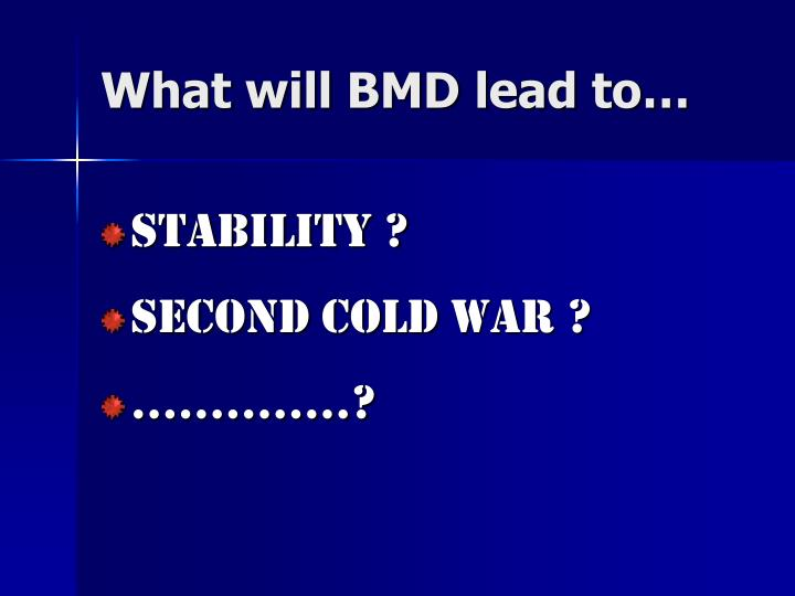 What will BMD lead to…