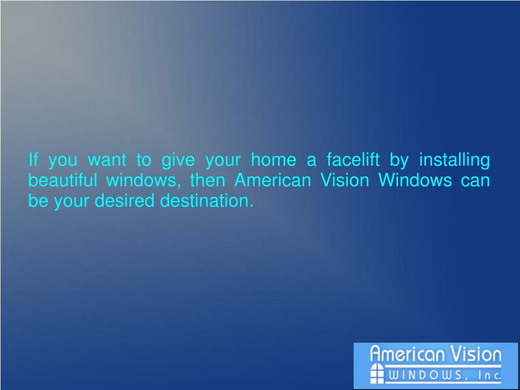 If you want to give your home a facelift by installing beautiful windows, then American Vision Windows can be your desired destination.
